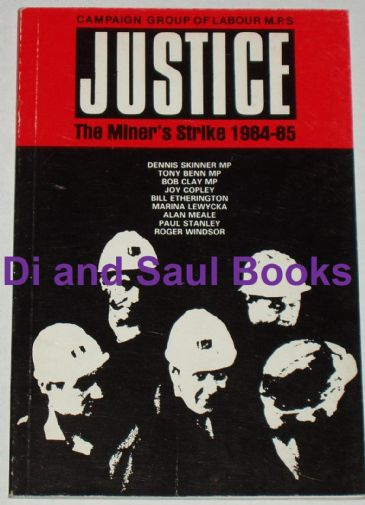 Justice - The Miner's Strike 1984-85, by the Campaign Group of Labour MP's